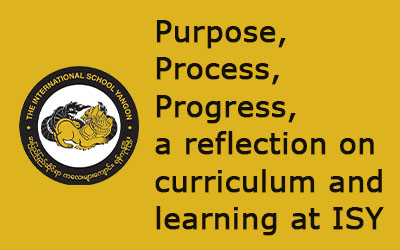 Purpose, Process, Progress, a reflection on curriculum and learning at ISY